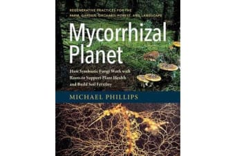 Mycorrhizal Planet - How Symbiotic Fungi Work with Roots to Support Plant Health and Build Soil Fertility