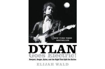 Dylan Goes Electric! - Newport, Seeger, Dylan, and the Night That Split the Sixties