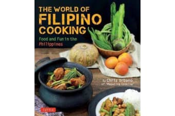 The World of Filipino Cooking: over 90 recipes - Food and Fun in the Philippines by Chris Urbano of Maputing Cooking
