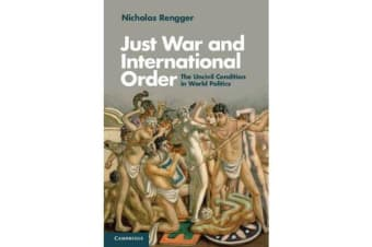 Just War and International Order - The Uncivil Condition in World Politics