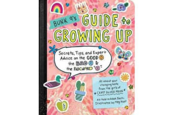 Bunk 9's Guide to Growing Up - Secrets, Tips, and Expert Advice on the Good, the Bad, and the Awkward