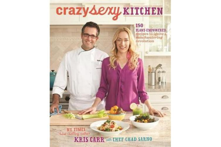 Crazy Sexy Kitchen - 150 Plant-Empowered Recipes to Ignite a Mouthwatering Revolution