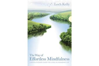The Way of Effortless Mindfulness - A Revolutionary Guide for Living an Awakened Life