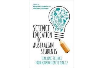Science Education for Australian Students - Teaching Science from Foundation to Year 12