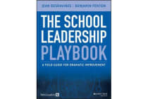 The School Leadership Playbook - A Field Guide for Dramatic Improvement