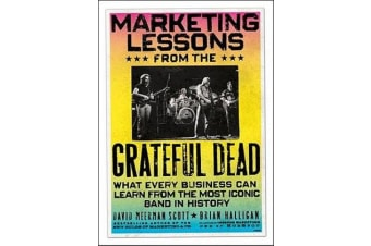 Marketing Lessons from the Grateful Dead - What Every Business Can Learn from the Most Iconic Band in History