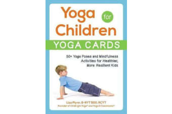 Yoga for Children--Yoga Cards - 50+ Yoga Poses and Mindfulness Activities for Healthier, More Resilient Kids
