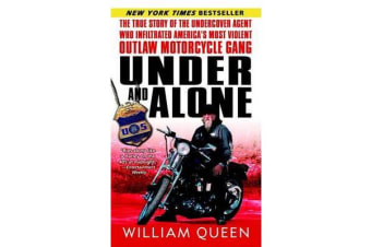 Under and Alone - The True Story of the Undercover Agent Who Infiltrated America's Most Violent Outlaw Motorcycle Gang