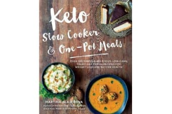 Keto Slow Cooker & One-Pot Meals - Over 100 Simple & Delicious Low-Carb, Paleo and Primal Recipes for Weight Loss and Better Health