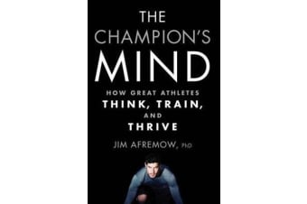 The Champion's Mind - How Great Athletes Think, Train, and Thrive