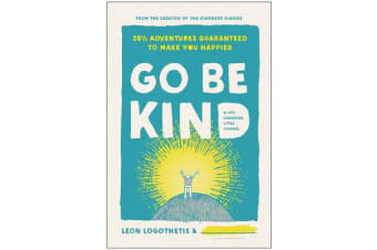 Go Be Kind - 28 1/2 Adventures Guaranteed to Make You Happier