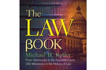The Law Book - From Hammurabi to the International Criminal Court, 250 Milestones in the History of Law