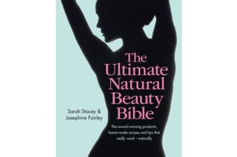 The Ultimate Natural Beauty Bible - The award-winning products, home-made recipes and tips that really work - naturally