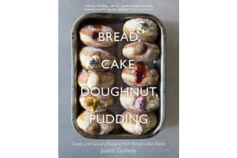 Bread, Cake, Doughnut, Pudding - Sweet and Savoury Recipes from Britain's Best Baker