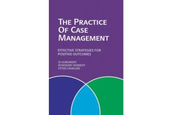 The Practice of Case Management - Effective Strategies for Positive Outcomes