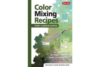 Color Mixing Recipes for Landscapes - Mixing Recipes for More Than 400 Color Combinations