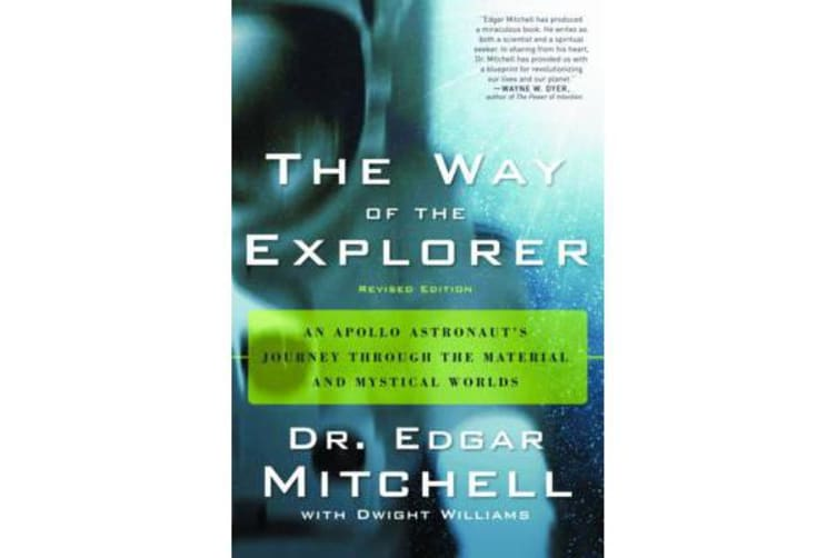 The Way of the Explorer - An Apollo Astronaut's Journey Through the Material and Mystical Worlds