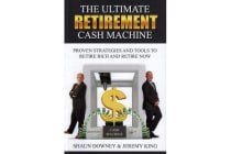 The Ultimate Retirement Cash Machine - Proven Strategies and Tools to Retire Rich and Retire Now