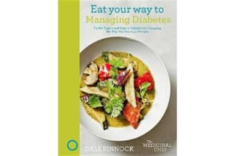 Eat Your Way to Managing Diabetes - Tackle Type-1 and Type-2 Diabetes by Changing the Way You Eat, in 50 Recipes