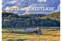 High Country Huts & Homesteads - A Celebration of Australia's Classic Mountain Shelters