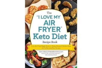 """The """"I Love My Air Fryer"""" Keto Diet Recipe Book - From Veggie Frittata to Classic Mini Meatloaf, 175 Fat-Burning Keto Recipes"""