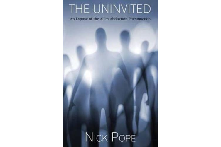 The Uninvited - An Expos  of the Alien Abduction Phenomenon