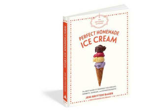The Artisanal Kitchen: Perfect Homemade Ice Cream - The Best Make-It-Yourself Ice Creams, Sorbets, Sundaes, and Other Desserts