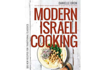 Modern Israeli Cooking - 100 New Recipes for Traditional Classics