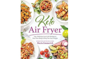 Keto Air Fryer - 200+ Delicious Low-Carb Recipes to Heal Your Body & Help You Lose Weight
