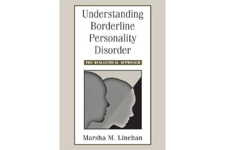 Understanding Borderline Personality Disorder - The Dialectical Approach