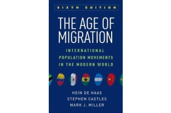 The Age of Migration, Sixth Edition - International Population Movements in the Modern World