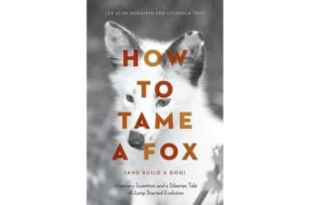 How to Tame a Fox (and Build a Dog) - Visionary Scientists and a Siberian Tale of Jump-Started Evolution
