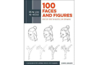 Draw Like an Artist: 100 Faces and Figures - Step-by-Step Realistic Line Drawing *A Sketching Guide for Aspiring Artists and Designers*