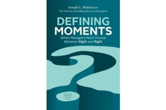 Defining Moments - When Managers Must Choose Between Right and Right