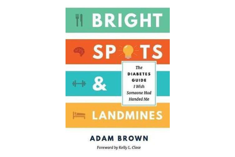 Bright Spots & Landmines - The Diabetes Guide I Wish Someone Had Handed Me (Full Color Edition)