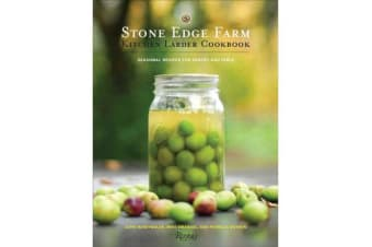Stone Edge Farm Kitchen Larder Cookbook - Seasonal Recipes for Pantry and Table