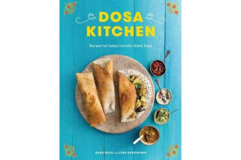 Dosa Kitchen - Recipes for India's Favorite Street Food