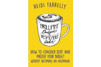 Brilliant Budgets and Despicable Debt - How to Conquer Debt and Master Your Budget - Without Becoming an Insomniac