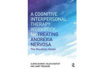 A Cognitive-Interpersonal Therapy Workbook for Treating Anorexia Nervosa - The Maudsley Model