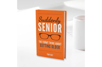 Suddenly Senior: The Funny Thing About Getting Older Book