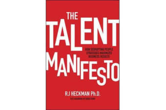 The Talent Manifesto - How Disrupting People Strategies Maximizes Business Results
