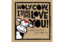 Holy Cow, I Sure Do Love You: A Little Book That's Oddly Moo-ving - A Little Book That's Oddly Moo-ving