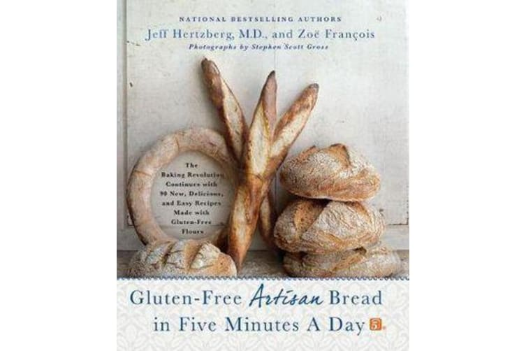 Gluten-Free Artisan Bread in Five Minutes a Day - The Baking Revolution Continues with 90 New, Delicious and Easy Recipes Made with Gluten-Free Flours