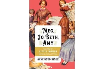 Meg, Jo, Beth, Amy - The Story of Little Women and Why It Still Matters