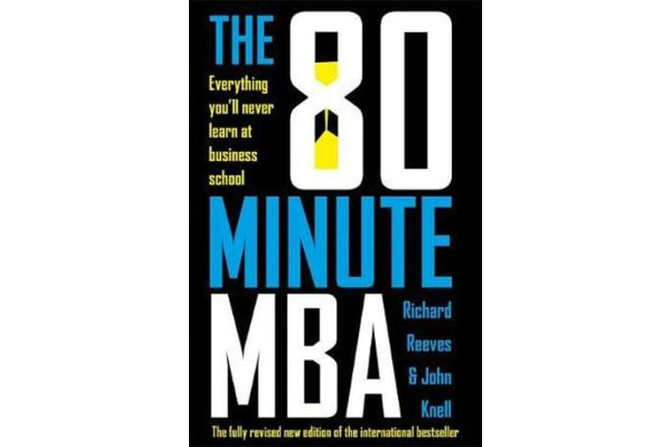 The 80 Minute MBA - Everything You'll Never Learn at Business School