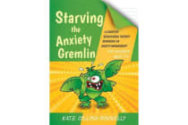 Starving the Anxiety Gremlin for Children Aged 5-9 - A Cognitive Behavioural Therapy Workbook on Anxiety Management