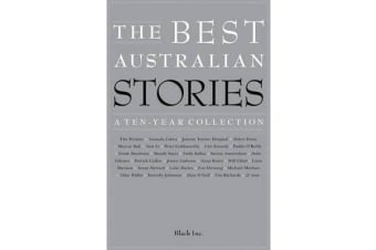 The Best Australian Stories - A Ten-Year Collection
