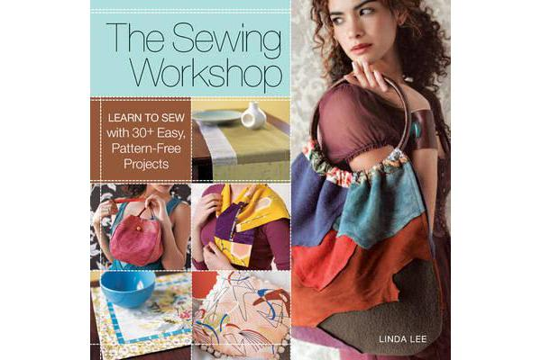 The Sewing Workshop - Learn to Sew with 30+ Easy, Pattern-free Projects