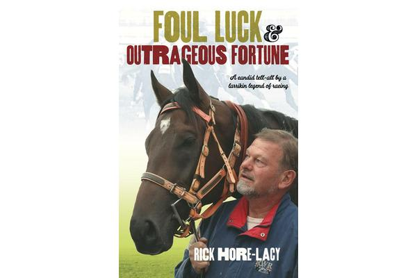 Foul Luck and Outrageous Fortune - A candid tell-all by a larrikin legend of racing
