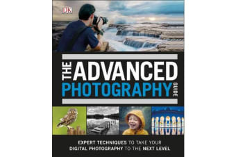 The Advanced Photography Guide - The Ultimate Step-by-Step Manual for Getting the Most from Your Digital Camera